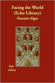Facing the World - Horatio Alger