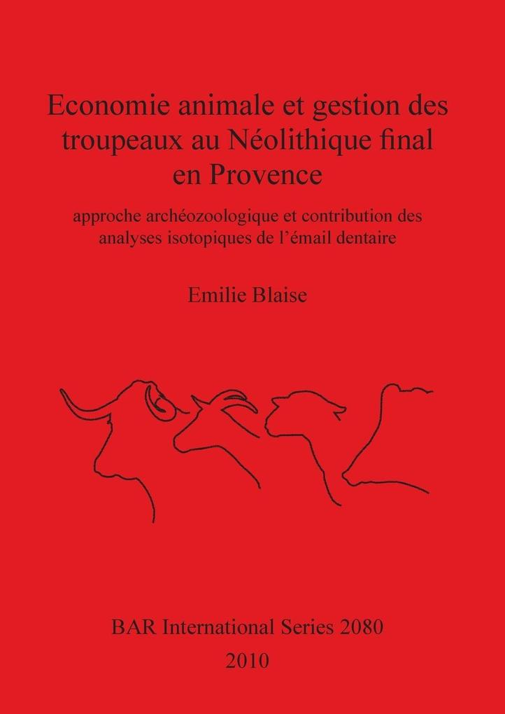 Economie animale et gestion des troupeaux au Néolithique final en Provence als Taschenbuch von Emilie Blaise - British Archaeological Reports Oxford Ltd