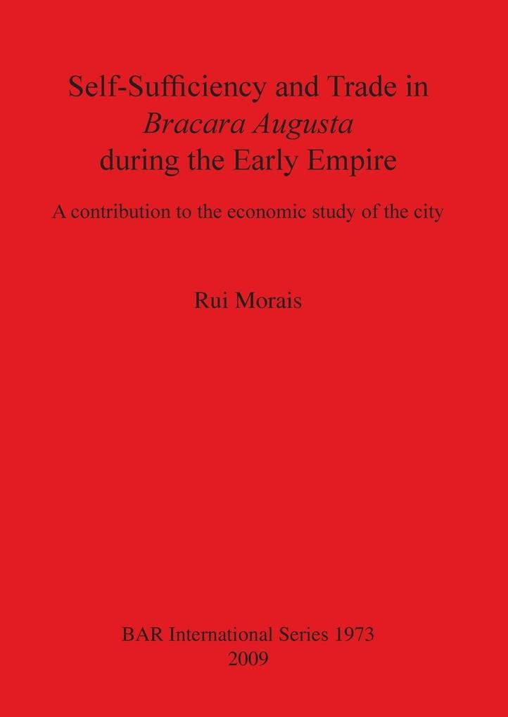 Self-Sufficiency and Trade in Bracara Augusta during the Early Empire als Taschenbuch von Rui Morais - British Archaeological Reports Oxford Ltd