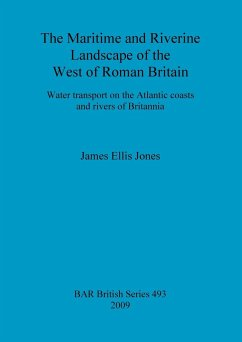 The Maritime and Riverine Landscape of the West of Roman Britain - Jones, James Ellis