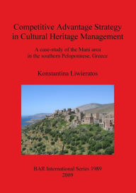 Competitive Advantage Strategy in Cultural Heritage Management: A Case-Study of the Mani Area in the Southern Peloponnese, Greece - Konstantina Liwieratos
