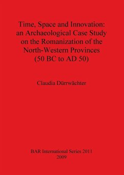 Time, Space and Innovation: An Archaeological Case Study on the Romanization of the North-Western Provinces (50 BC to AD 50) - Durrwachter, Claudia