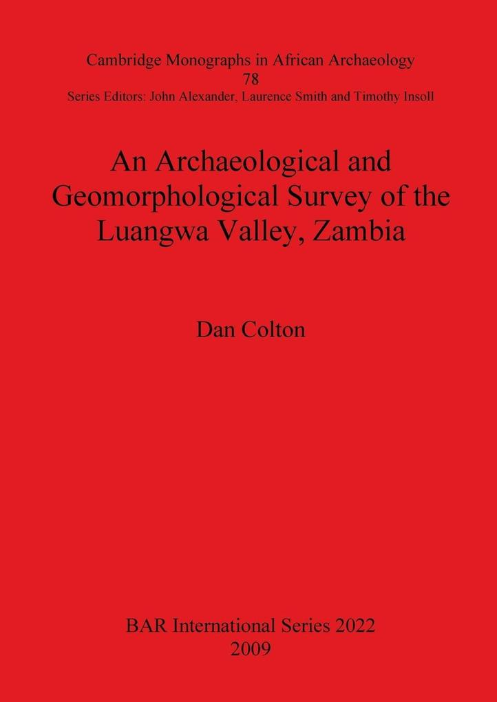 An Archaeological and Geomorphological Survey of the Luangwa Valley, Zambia als Taschenbuch von Dan Colton
