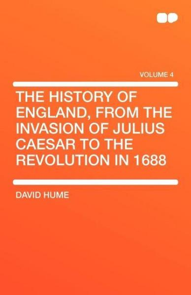 The History of England, from the Invasion of Julius Caesar to the Revolution in 1688 - David Hume