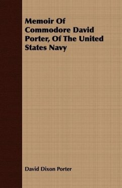 Memoir of Commodore David Porter, of the United States Navy - Porter, David D.