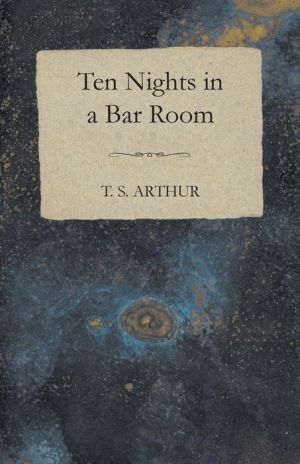 Ten Nights in a Bar Room - Timothy Shay Arthur