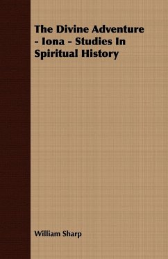 The Divine Adventure - Iona - Studies in Spiritual History - Sharp, William