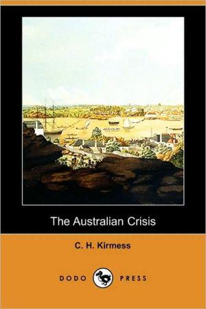 The Australian Crisis - C.H. Kirmess