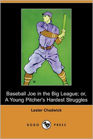 Baseball Joe in the Big League; Or, a Young Pitcher's Hardest Struggles (Dodo Press) - Lester Chadwick