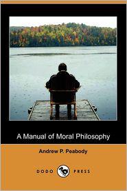 A Manual of Moral Philosophy (Dodo Press) - Andrew P. Peabody