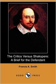The Critics Versus Shakspere - Francis A. Smith