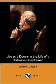 Ups And Downs In The Life Of A Distressed Gentleman - William L. Stone