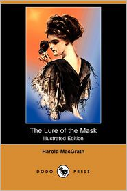 The Lure Of The Mask (Illustrated Edition) - Harold Macgrath
