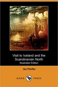 Visit to Iceland and the Scandinavian North (Illustrated Edition) (Dodo Press) - Ida Pfeiffer