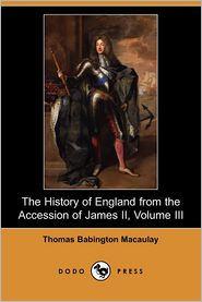 The History Of England From The Accession Of James Ii, Volume Iii - Thomas Babington Macaulay