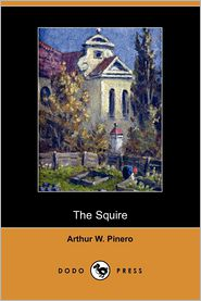 Squire (Dodo Press) - Arthur W. Pinero
