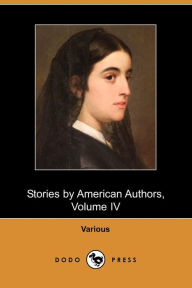 Stories by American Authors, Volume IV (Dodo Press) - Constance Fenimore Woolson