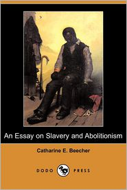 An Essay On Slavery And Abolitionism - Catharine E. Beecher