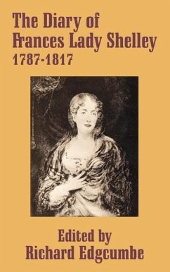 The Diary of Frances Lady Shelley: 1787-1817 - Herausgeber: Edgcumbe, Richard