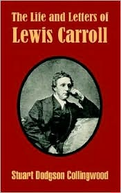 Life and Letters of Lewis Carroll - Stuart Dodgson Dodgson Collingwood