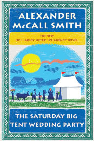 The Saturday Big Tent Wedding Party (No. 1 Ladies' Detective Agency Series #12) - Alexander McCall Smith
