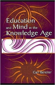 Education and Mind in the Knowledge Age - Carl Bereiter