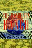 The Dandelion Ranch: A Love Story. Annie and Her Cowboy Marine During the Korean War's Chosin Reservoir Campaign