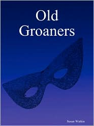 Old Groaners - Susan Watkin