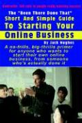 """The """"Been There Done That"""" Short and Simple Guide to Starting Your Online Business"""