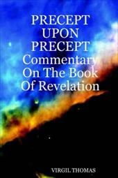 Precept Upon Precept Commentary on the Book of Revelation - Thomas, Virgil