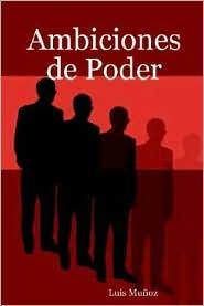 Ambiciones de Poder - Luis Munoz