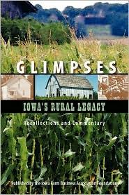 Glimpses - Iowa's Rural Legacy - Farm Business Association Foundation, Bu Farm Business Association Foundation