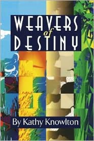 Weavers of Destiny - Kathy Knowlton