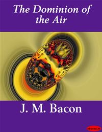The Dominion Of The Air - J. M. Bacon