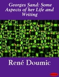 Georges Sand: Some Aspects of her Life and Writing - René Doumic
