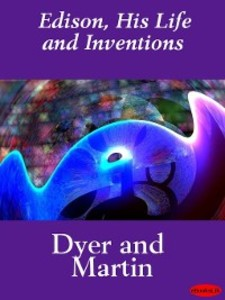 Edison, His Life and Inventions als eBook von Frank Lewis Dyer, Thomas Commerford Martin - Ebookslib