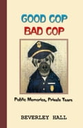 Good Cop Bad Cop: Public Memories, Private Tears - Hall,Beverly