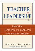 Teacher Leadership: Improving Teaching and Learning from Inside the Classroom