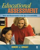 Educational Assessment: Tests and Measurements in the Age of Accountability - Wright, Robert J.