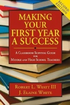 Making Your First Year a Success: A Classroom Survival Guide for Middle and High School Teachers - Wyatt, Robert L. White, Joyce Elaine