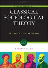 Explorations in Classical Sociological Theory: Seeing the Social World - Allan, Kenneth D.