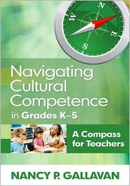 Navigating Cultural Competence in Grades K-5: A Compass for Teachers - Nancy P. Gallavan