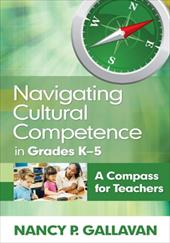Navigating Cultural Competence in Grades K 5: A Compass for Teachers - Gallavan, Nancy P.