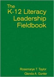 The K-12 Literacy Leadership Fieldbook - Rosemarye T. Taylor, Glenda A. Gunter