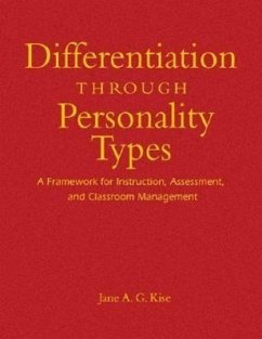 Differentiation Through Personality Types: A Framework for Instruction, Assessment, and Classroom Management - Kise, Jane A. G.