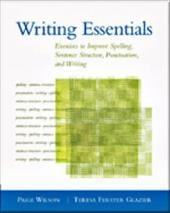 Writing Essentials: Exercises to Improve Spelling, Sentence Structure, Punctuation, and Writing - Wilson, Paige / Glazier, Teresa Ferster