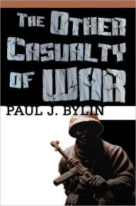 The Other Casualty Of War - Paul Bylin
