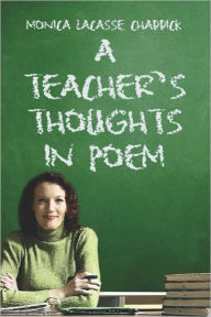 A Teacher's Thoughts In Poem - Monica  Lacasse Chaddick