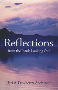 Reflections From The Inside Looking Out - Jeri  A. Dewberry-Anderson