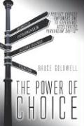 The Power of Choice: Perfect Choices Empower One to Experience Accelerated Paradream Shifts(tm)